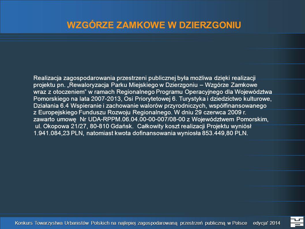 WZGÓRZE ZAMKOWE W DZIERZGONIU Konkurs Towarzystwa Urbanistów Polskich na najlepiej zagospodarowaną przestrzeń publiczną w Polsce edycja 2014 Realizacja zagospodarowania przestrzeni publicznej była możliwa dzięki realizacji projektu pn.