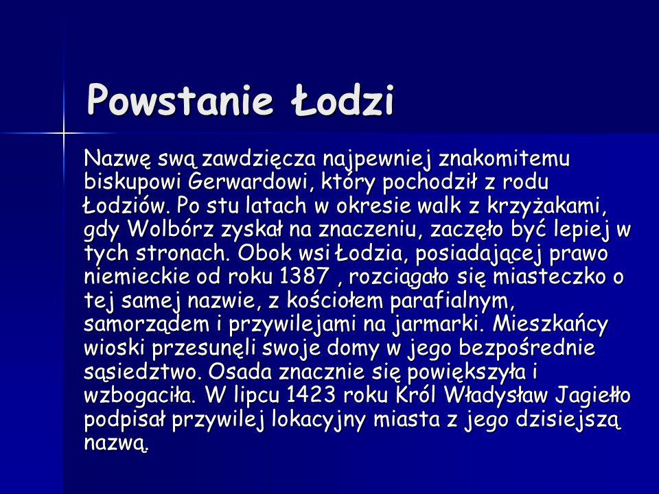 Powstanie Łodzi Nazwę swą zawdzięcza najpewniej znakomitemu biskupowi Gerwardowi, który pochodził z rodu Łodziów. Po stu latach w okresie walk z krzyż