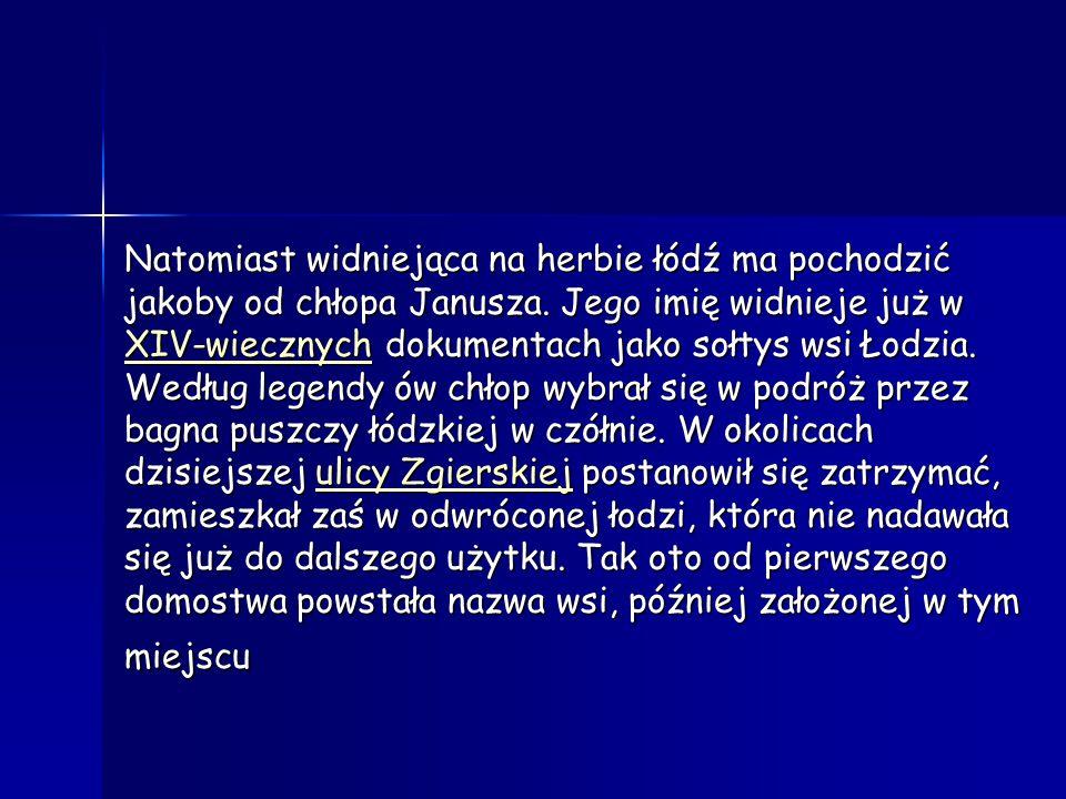 Natomiast widniejąca na herbie łódź ma pochodzić jakoby od chłopa Janusza. Jego imię widnieje już w XIV-wiecznych dokumentach jako sołtys wsi Łodzia.