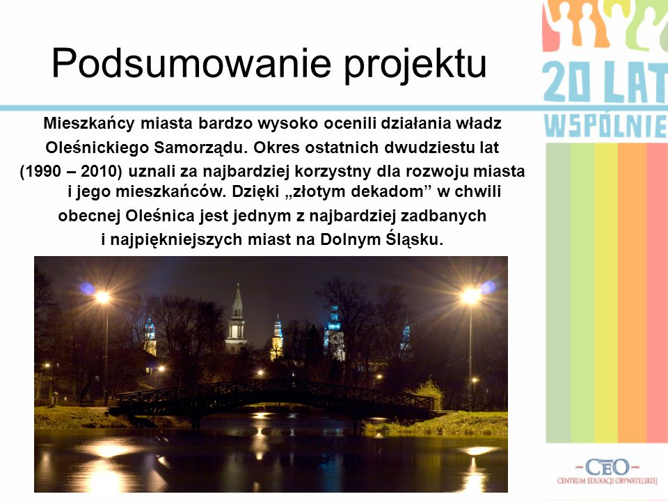 Podsumowanie projektu Mieszkańcy miasta bardzo wysoko ocenili działania władz Oleśnickiego Samorządu. Okres ostatnich dwudziestu lat (1990 – 2010) uzn
