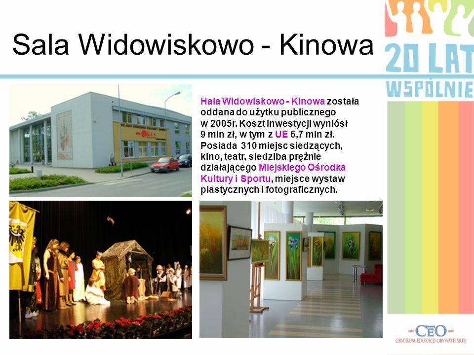 Sala Widowiskowo - Kinowa Hala Widowiskowo - Kinowa została oddana do użytku publicznego w 2005r. Koszt inwestycji wyniósł 9 mln zł, w tym z UE 6,7 ml