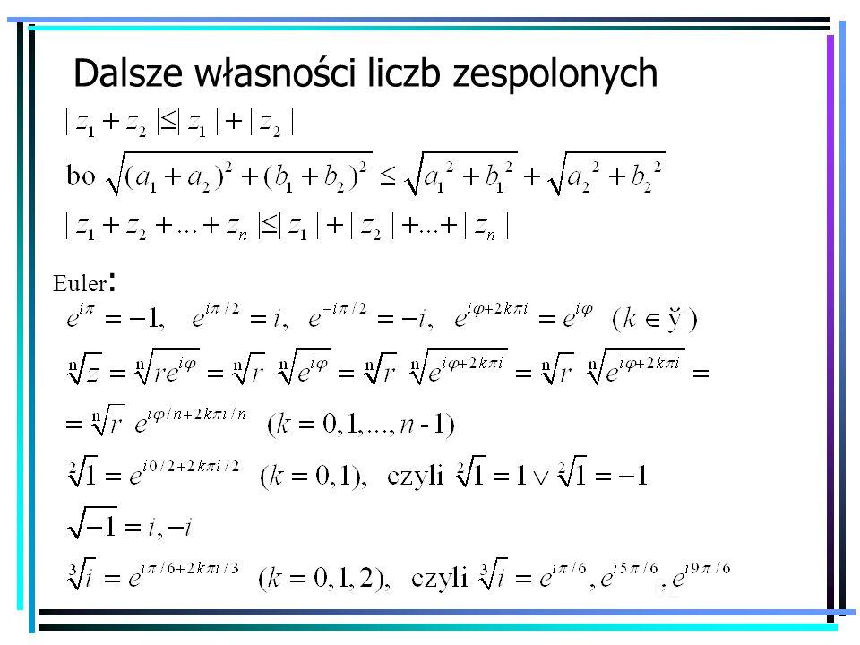 62 Dalsze własności liczb zespolonych Euler :