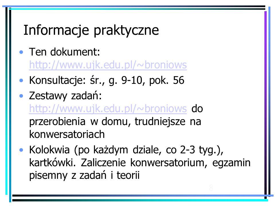 8 Informacje praktyczne Ten dokument: http://www.ujk.edu.pl/~broniows http://www.ujk.edu.pl/~broniows Konsultacje: śr., g.
