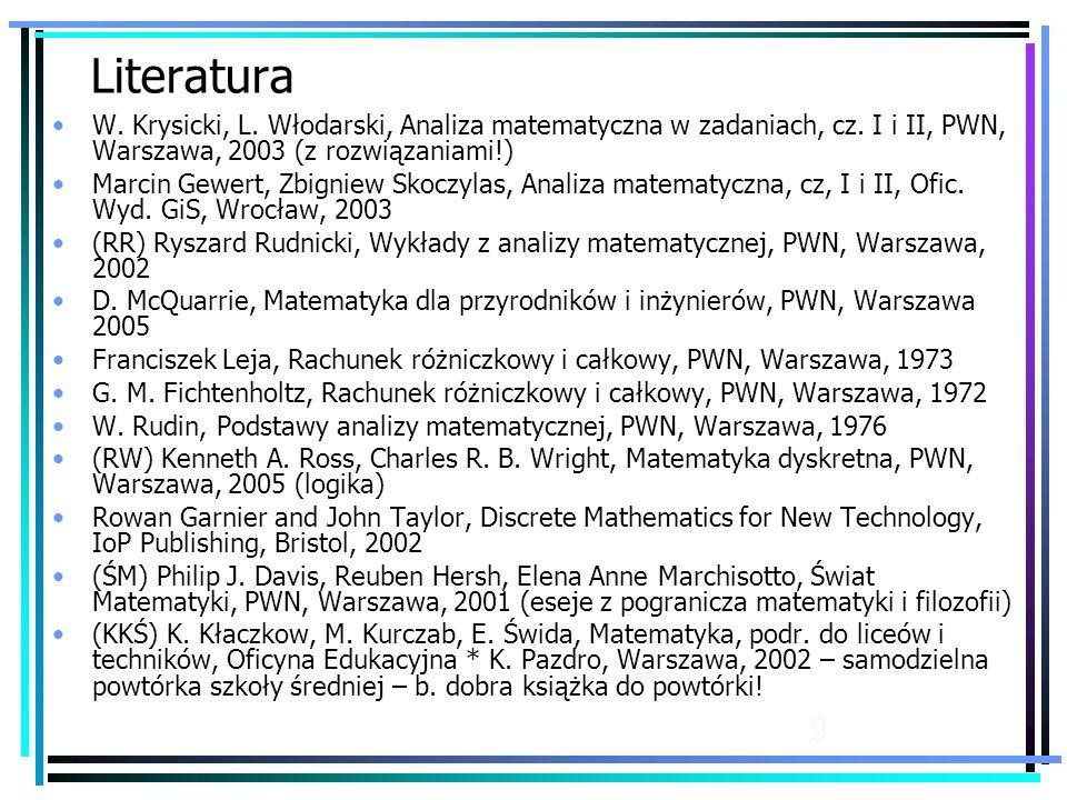 9 Literatura W.Krysicki, L. Włodarski, Analiza matematyczna w zadaniach, cz.