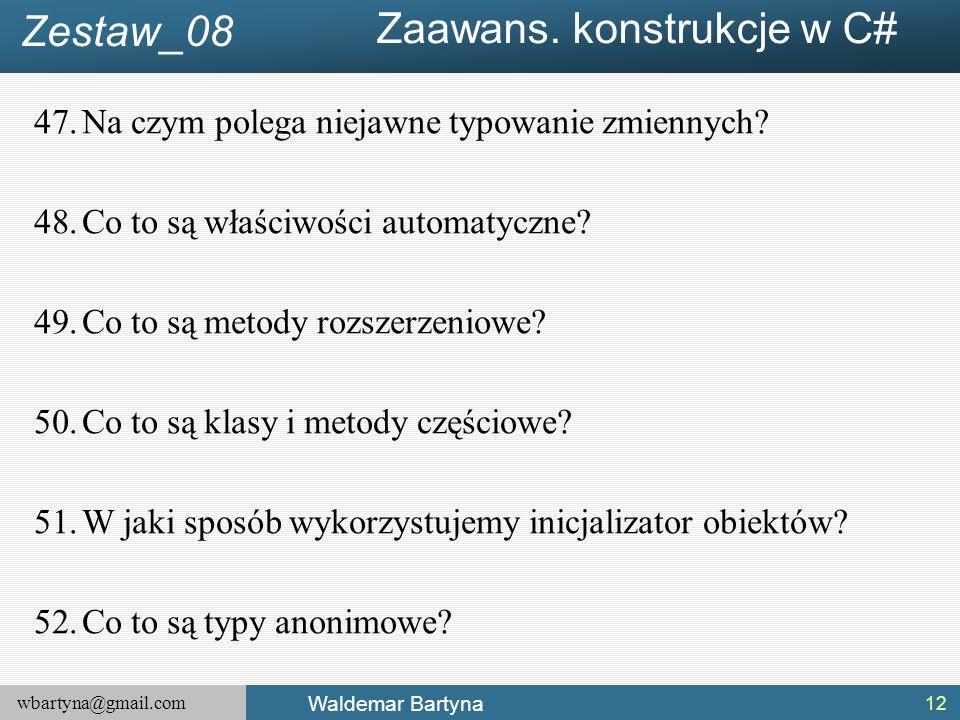 wbartyna@gmail.com Waldemar Bartyna 47.Na czym polega niejawne typowanie zmiennych? 48.Co to są właściwości automatyczne? 49.Co to są metody rozszerze