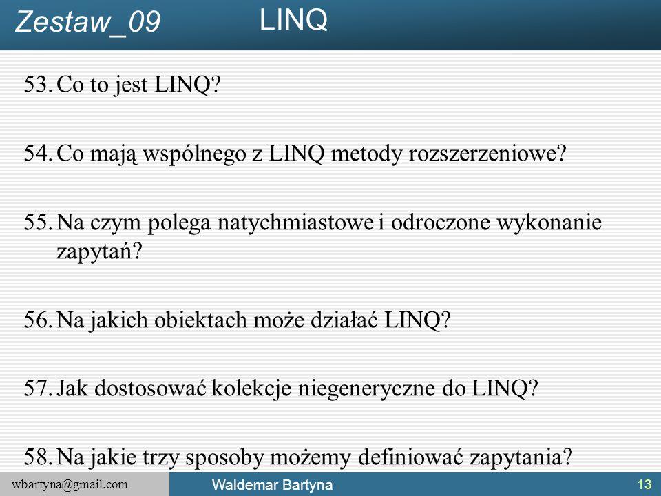 wbartyna@gmail.com Waldemar Bartyna 53.Co to jest LINQ.