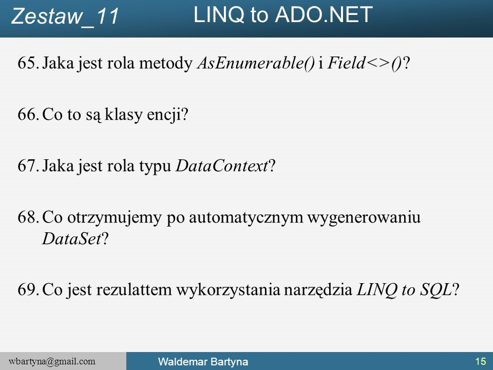wbartyna@gmail.com Waldemar Bartyna 65.Jaka jest rola metody AsEnumerable() i Field<>().