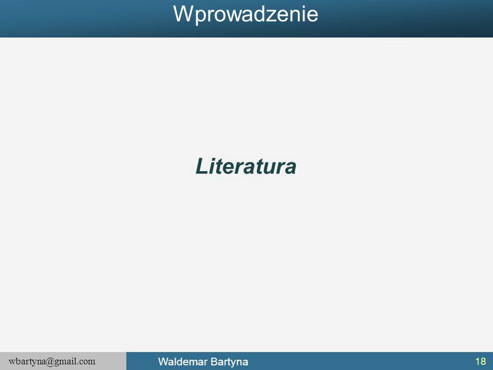 wbartyna@gmail.com Waldemar Bartyna 18 Literatura Wprowadzenie