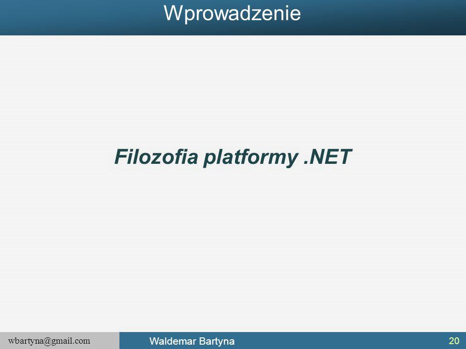 wbartyna@gmail.com Waldemar Bartyna 20 Filozofia platformy.NET Wprowadzenie