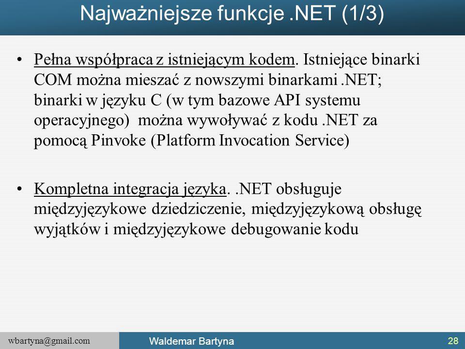 wbartyna@gmail.com Waldemar Bartyna Najważniejsze funkcje.NET (1/3) Pełna współpraca z istniejącym kodem. Istniejące binarki COM można mieszać z nowsz