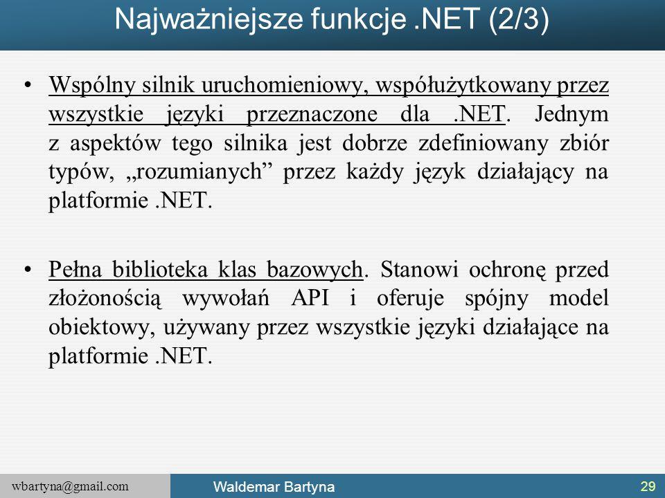 wbartyna@gmail.com Waldemar Bartyna Najważniejsze funkcje.NET (2/3) Wspólny silnik uruchomieniowy, współużytkowany przez wszystkie języki przeznaczone