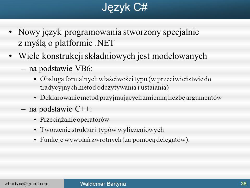 wbartyna@gmail.com Waldemar Bartyna Język C# Nowy język programowania stworzony specjalnie z myślą o platformie.NET Wiele konstrukcji składniowych jes