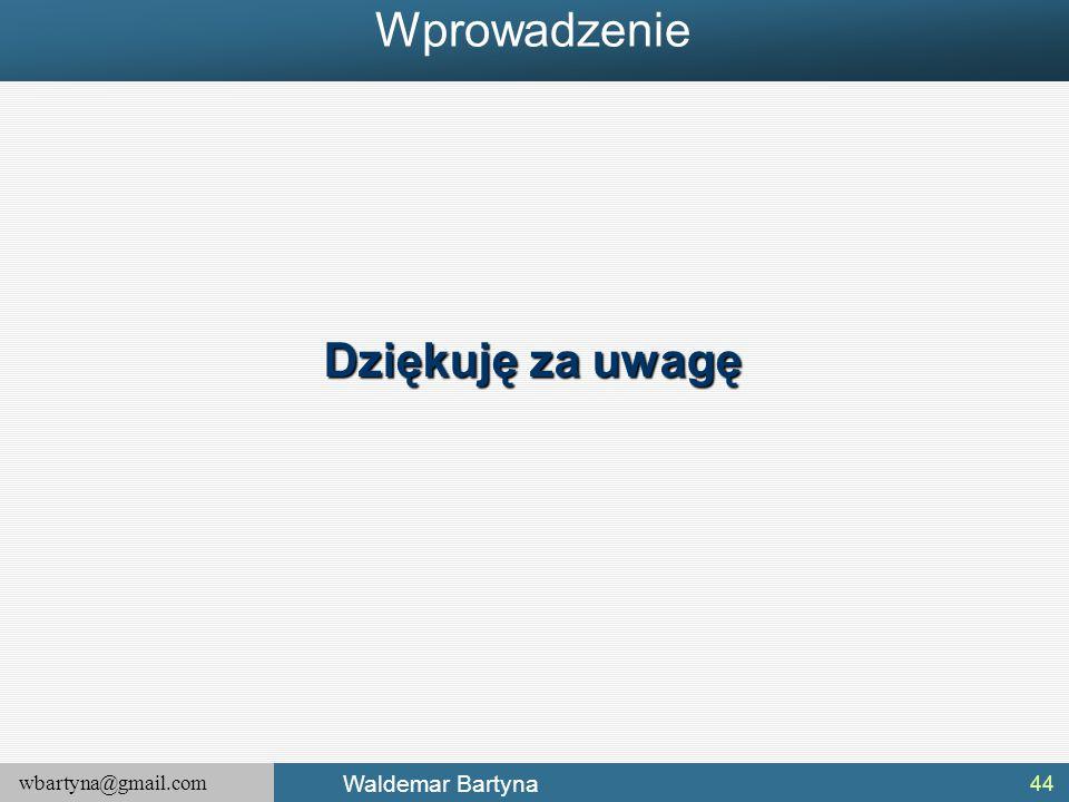 wbartyna@gmail.com Waldemar Bartyna 44 Dziękuję za uwagę Wprowadzenie
