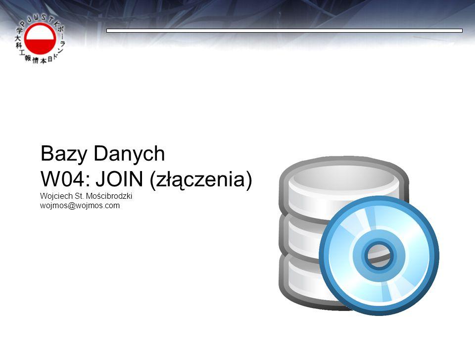 Bazy Danych W04: JOIN (złączenia) Wojciech St. Mościbrodzki wojmos@wojmos.com