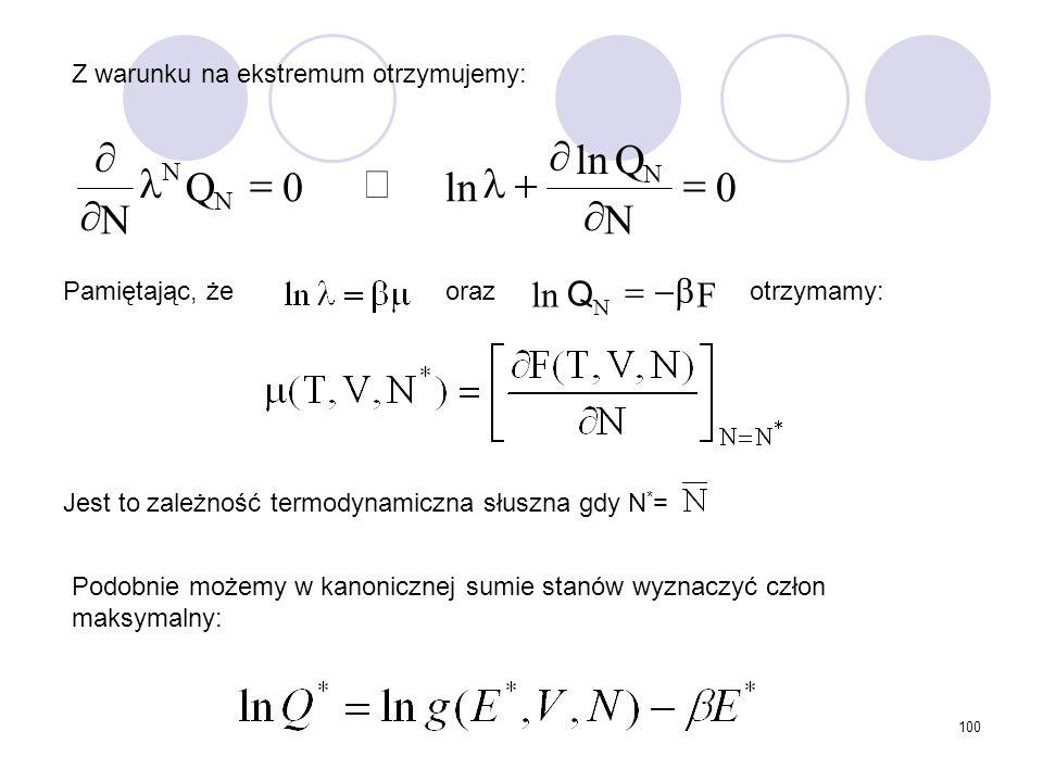 100 Z warunku na ekstremum otrzymujemy: Pamiętając, żeorazotrzymamy: Jest to zależność termodynamiczna słuszna gdy N * = Podobnie możemy w kanonicznej
