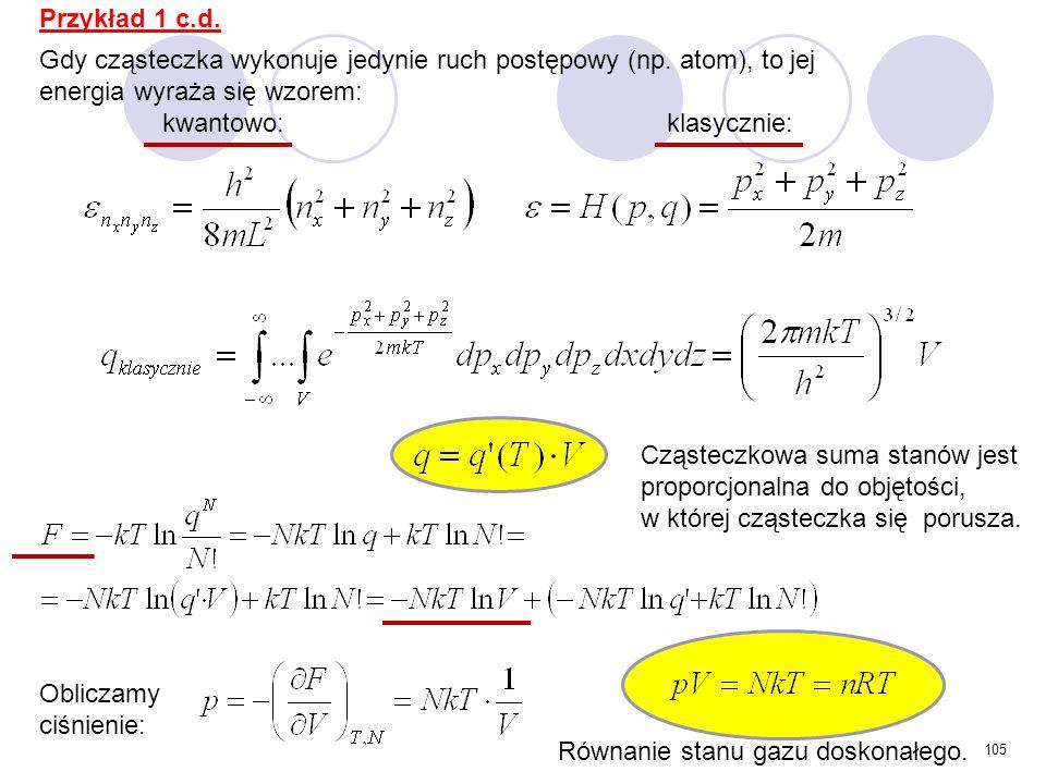 105 Gdy cząsteczka wykonuje jedynie ruch postępowy (np. atom), to jej energia wyraża się wzorem: kwantowo:klasycznie: Cząsteczkowa suma stanów jest pr
