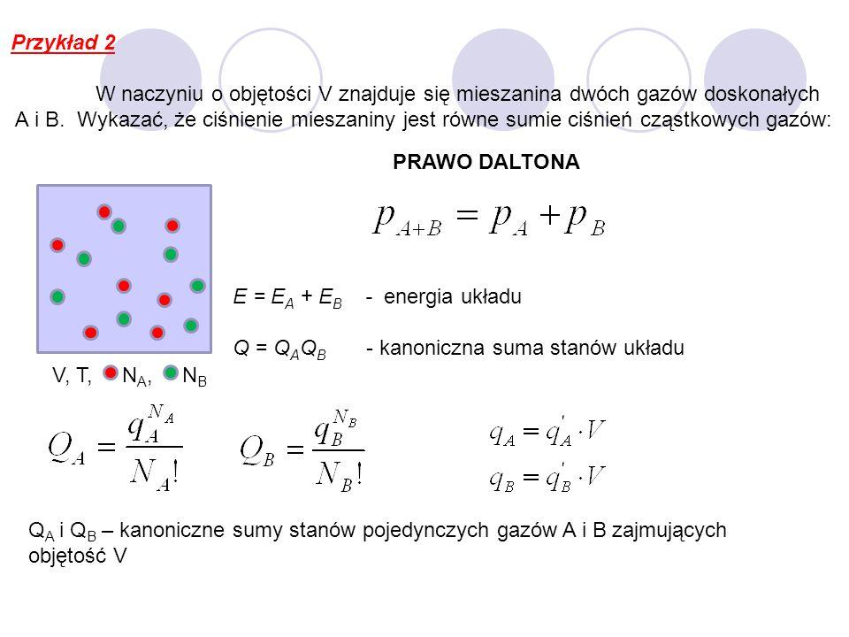 Przykład 2 W naczyniu o objętości V znajduje się mieszanina dwóch gazów doskonałych A i B. Wykazać, że ciśnienie mieszaniny jest równe sumie ciśnień c