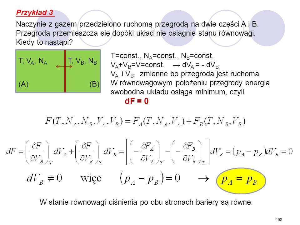 108 T, V A, N A T, V B, N B T=const., N A =const., N B =const. V A +V B =V=const.  dV A = - dV B V A i V B zmienne bo przegroda jest ruchoma W równow