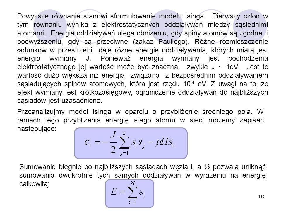 115 Powyższe równanie stanowi sformułowanie modelu Isinga. Pierwszy człon w tym równaniu wynika z elektrostatycznych oddziaływań między sąsiednimi ato