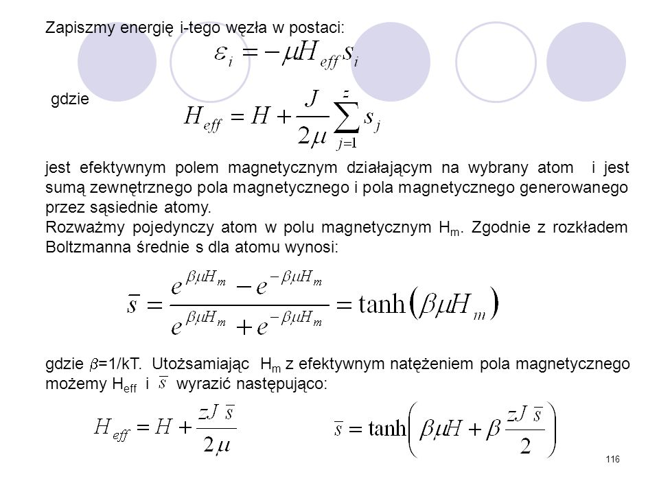 116 Zapiszmy energię i-tego węzła w postaci: gdzie jest efektywnym polem magnetycznym działającym na wybrany atom i jest sumą zewnętrznego pola magnet