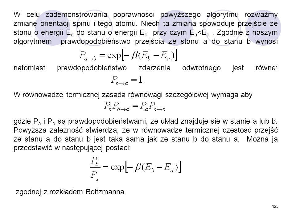 125 W celu zademonstrowania poprawności powyższego algorytmu rozważmy zmianę orientacji spinu i-tego atomu. Niech ta zmiana spowoduje przejście ze sta