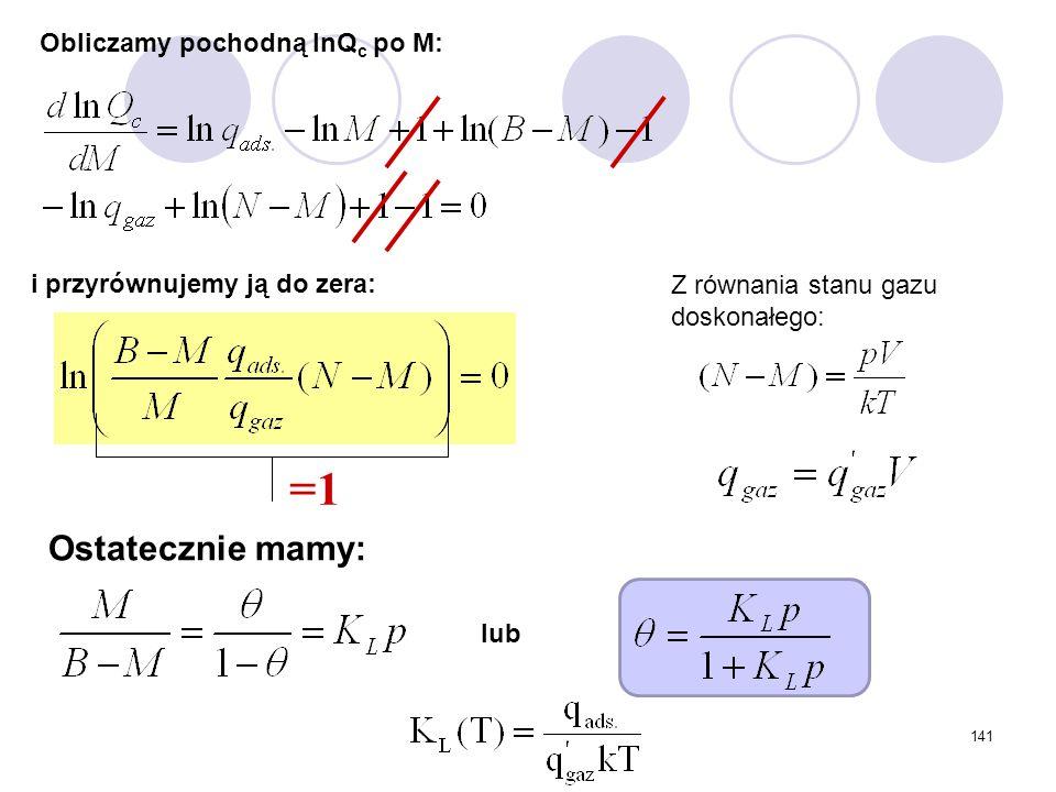 141 =1 Z równania stanu gazu doskonałego: Ostatecznie mamy: Obliczamy pochodną lnQ c po M: i przyrównujemy ją do zera: lub