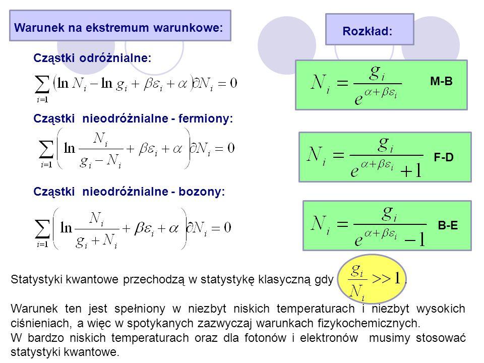 Warunek na ekstremum warunkowe: Cząstki odróżnialne: Cząstki nieodróżnialne - fermiony: Cząstki nieodróżnialne - bozony: Rozkład: M-B F-D B-E Statysty