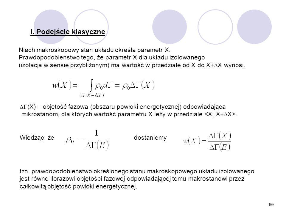 166 Niech makroskopowy stan układu określa parametr X. Prawdopodobieństwo tego, że parametr X dla układu izolowanego (izolacja w sensie przybliżonym)