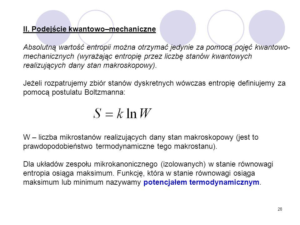28 II. Podejście kwantowo–mechaniczne Absolutną wartość entropii można otrzymać jedynie za pomocą pojęć kwantowo- mechanicznych (wyrażając entropię pr