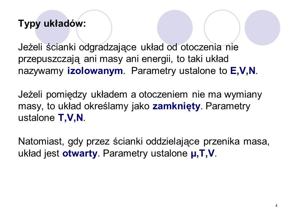 4 Typy układów: Jeżeli ścianki odgradzające układ od otoczenia nie przepuszczają ani masy ani energii, to taki układ nazywamy izolowanym. Parametry us