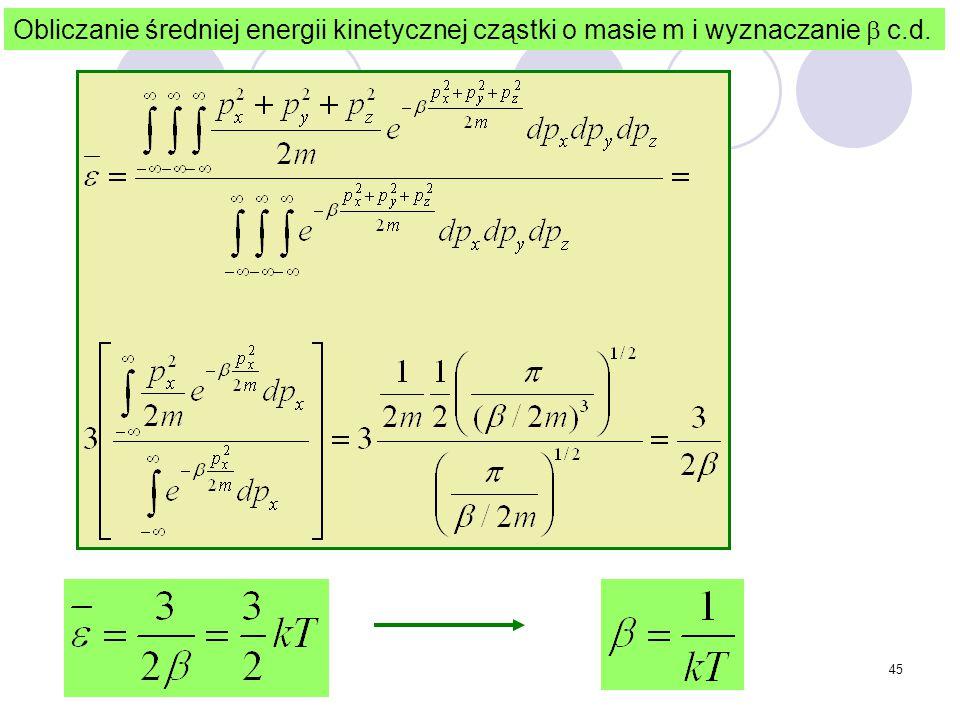 45 Obliczanie średniej energii kinetycznej cząstki o masie m i wyznaczanie  c.d.