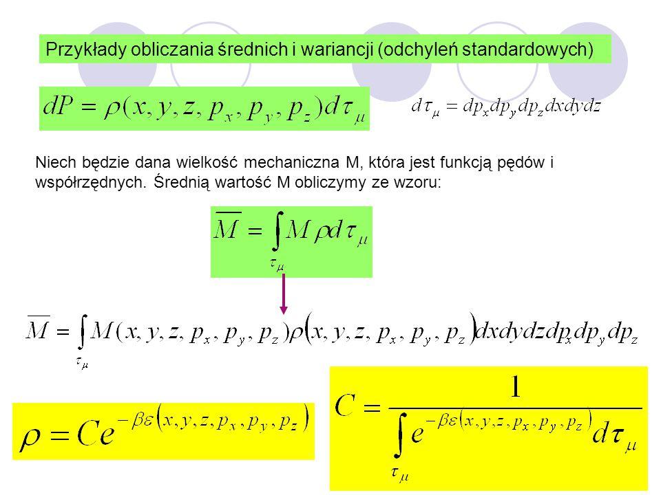 46 Przykłady obliczania średnich i wariancji (odchyleń standardowych) Niech będzie dana wielkość mechaniczna M, która jest funkcją pędów i współrzędny
