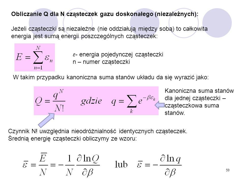 59 Obliczanie Q dla N cząsteczek gazu doskonałego (niezależnych): Jeżeli cząsteczki są niezależne (nie oddziałują między sobą) to całkowita energia je