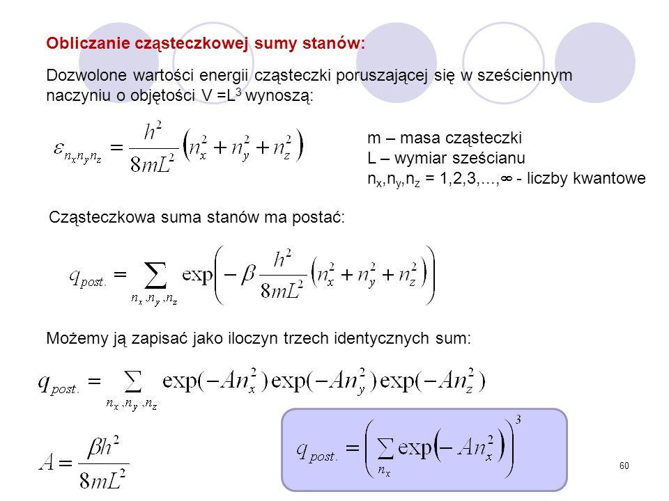 60 m – masa cząsteczki L – wymiar sześcianu n x,n y,n z = 1,2,3,...,  - liczby kwantowe Cząsteczkowa suma stanów ma postać: Obliczanie cząsteczkowej