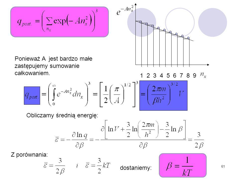 61 1 2 3 4 5 6 7 8 9 Ponieważ A jest bardzo małe zastępujemy sumowanie całkowaniem. Obliczamy średnią energię: Z porównania: dostaniemy: