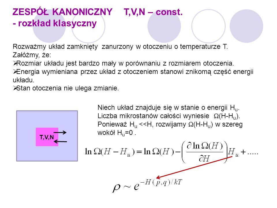 ZESPÓŁ KANONICZNY T,V,N – const. - rozkład klasyczny Rozważmy układ zamknięty zanurzony w otoczeniu o temperaturze T. Załóżmy, że:  Rozmiar układu je