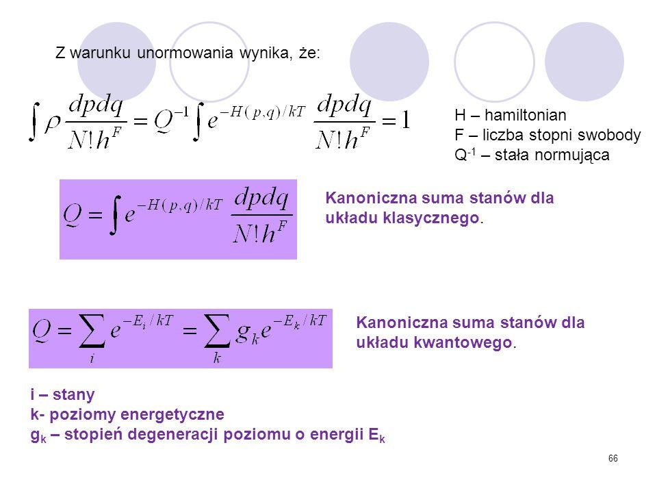 66 Z warunku unormowania wynika, że: Kanoniczna suma stanów dla układu klasycznego. Kanoniczna suma stanów dla układu kwantowego. H – hamiltonian F –