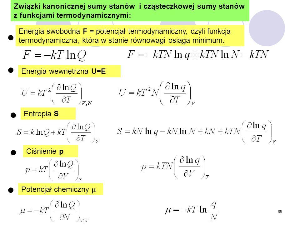 69 Entropia S Ciśnienie p Potencjał chemiczny  Energia swobodna F = potencjał termodynamiczny, czyli funkcja termodynamiczna, która w stanie równowag