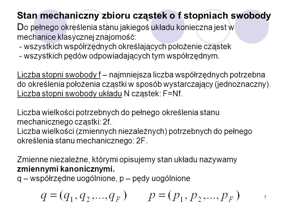 7 Stan mechaniczny zbioru cząstek o f stopniach swobody D o pełnego określenia stanu jakiegoś układu konieczna jest w mechanice klasycznej znajomość: