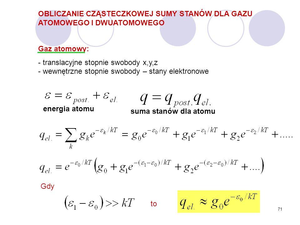 71 OBLICZANIE CZĄSTECZKOWEJ SUMY STANÓW DLA GAZU ATOMOWEGO I DWUATOMOWEGO Gaz atomowy: - translacyjne stopnie swobody x,y,z - wewnętrzne stopnie swobo