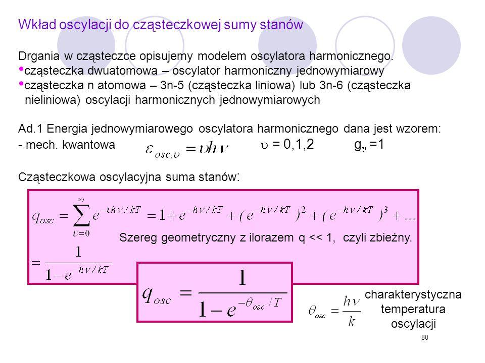 80 Wkład oscylacji do cząsteczkowej sumy stanów Drgania w cząsteczce opisujemy modelem oscylatora harmonicznego. cząsteczka dwuatomowa – oscylator har