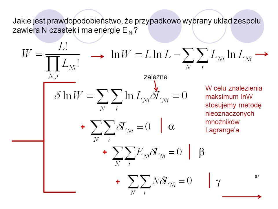 87 Jakie jest prawdopodobieństwo, że przypadkowo wybrany układ zespołu zawiera N cząstek i ma energię E Ni ? + + +    W celu znalezienia maksimum l