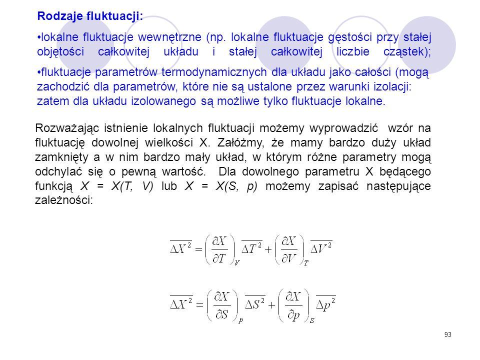 93 Rodzaje fluktuacji: lokalne fluktuacje wewnętrzne (np. lokalne fluktuacje gęstości przy stałej objętości całkowitej układu i stałej całkowitej licz