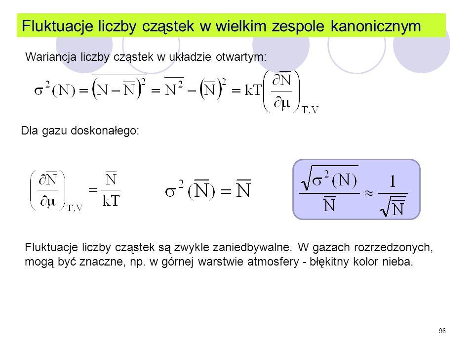 96 Fluktuacje liczby cząstek w wielkim zespole kanonicznym Dla gazu doskonałego: Fluktuacje liczby cząstek są zwykle zaniedbywalne. W gazach rozrzedzo