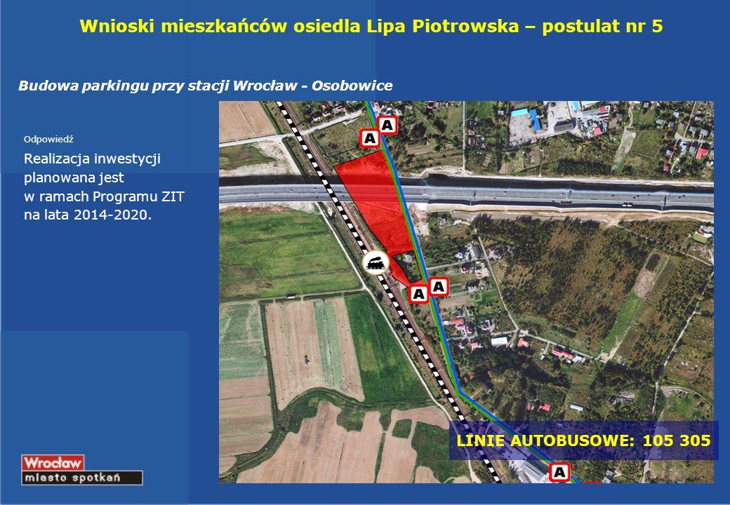 Wnioski mieszkańców osiedla Lipa Piotrowska – postulat nr 5 Budowa parkingu przy stacji Wrocław - Osobowice Odpowiedź Realizacja inwestycji planowana