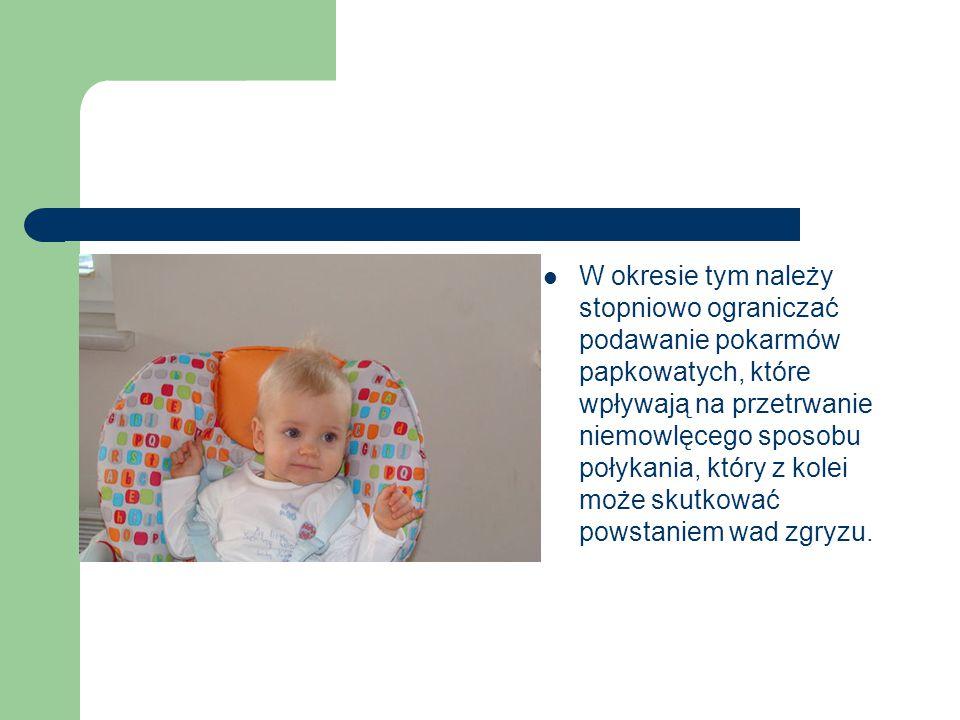 W okresie tym należy stopniowo ograniczać podawanie pokarmów papkowatych, które wpływają na przetrwanie niemowlęcego sposobu połykania, który z kolei