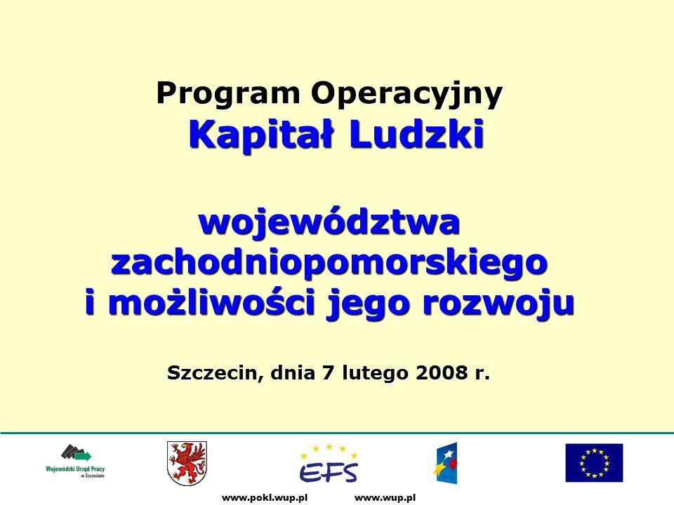 www.wup.plwww.pokl.wup.pl Program Operacyjny Kapitał Ludzki województwa zachodniopomorskiego i możliwości jego rozwoju Szczecin, dnia 7 lutego 2008 r.