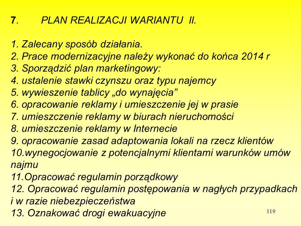 119 7 7. PLAN REALIZACJI WARIANTU II. 1. Zalecany sposób działania. 2. Prace modernizacyjne należy wykonać do końca 2014 r 3. Sporządzić plan marketin