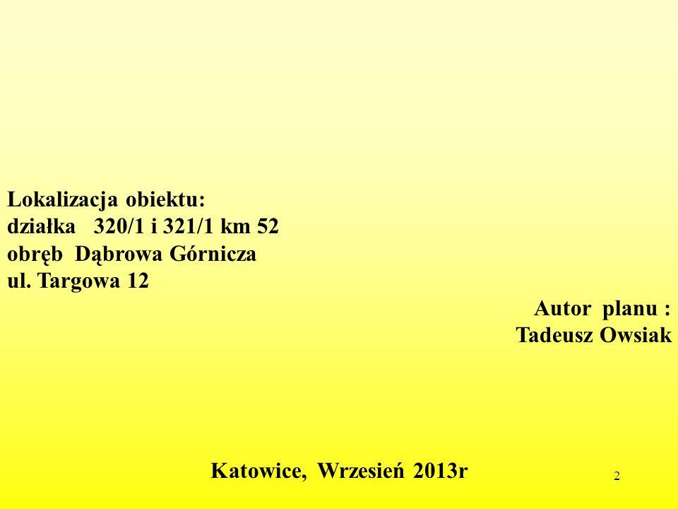 2 Lokalizacja obiektu: działka 320/1 i 321/1 km 52 obręb Dąbrowa Górnicza ul. Targowa 12 Autor planu : Tadeusz Owsiak Katowice, Wrzesień 2013r
