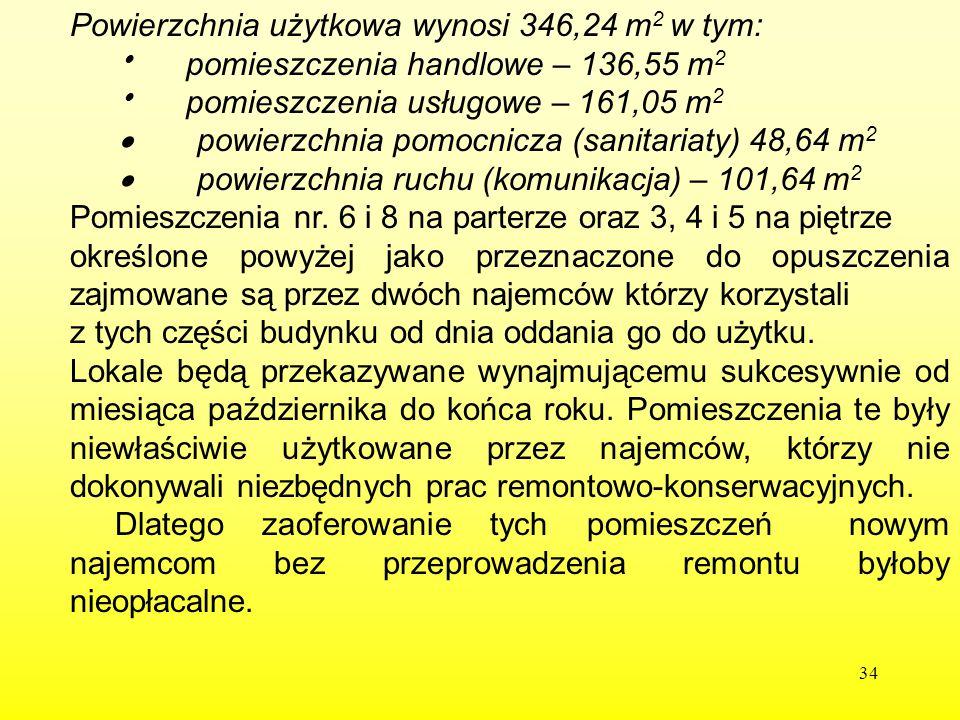 34 Powierzchnia użytkowa wynosi 346,24 m 2 w tym:  pomieszczenia handlowe – 136,55 m 2  pomieszczenia usługowe – 161,05 m 2  powierzchnia pomocnicz